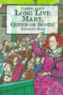 Cover of: Long Live Mary, Queen of Scots! | Ross, Stewart.