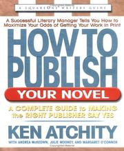 Cover of: How to publish your novel | Kenneth John Atchity