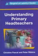 Cover of: Understanding primary headteachers | Christine Pascal