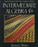 Cover of: Student Solutions Manual for Gustafson and Frisk's Intermediate Algebra by Michael G. Welden