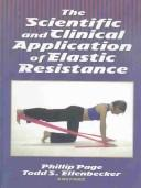 Cover of: Scientific and Clinical Application of Elastic Resistance by Phillip Page