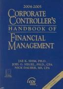 Cover of: Corporate Controller's Handbook of Financial Management 2004-2005 (Corporate Controller's Handbook of Financial Management) | Jae K. Shim