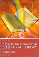 Cover of: HOW TO DO THINGS WITH CULTURAL THEORY | MATT HILLS