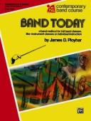 Cover of: Band Today (Contemporary Band Course) by James Ployhar