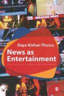 Cover of: News as entertainment | Daya Kishan Thussu