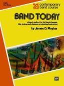 Cover of: Band Today, Part 3 (C Flute) (Contemporary Band Course) | James Ployhar