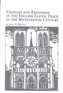 Cover of: Changes and Expansion in the English Cloth Trade in the Seventeenth Century by Joel D. Benson