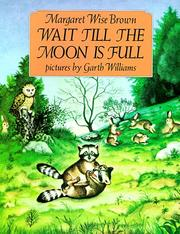 Cover of: Wait Till the Moon Is Full | Margaret Wise Brown