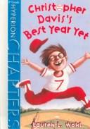 Cover of: Christopher Davis's Best Year Ever (Hyperion Chapters) | Lauren Wohl