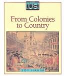 Cover of: From Colonies to Country 1710-1791 (The History of the US, Book 3) | Deborah Parks