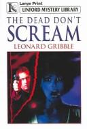 Cover of: The Dead Don't Scream | Leonard Gribble
