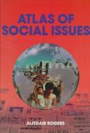Cover of: Atlas of Social Issues (Issues atlases) by Alisdair Rogers