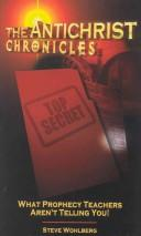 Cover of: The Antichrist chronicles | Steve Wohlberg