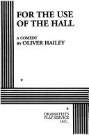 Cover of: For the Use of the Hall | Oliver Hailey
