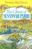 Cover of: The Ghost of Susannah Parry | Yvonne MacGrory