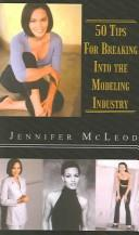 Cover of: 50 Tips for Breaking into the Modeling Industry by Jennifer McLeod