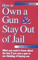 Cover of: How to Own a Gun & Stay Out of Jail | John F. Machtinger