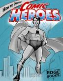 Cover of: How to Draw Comic Heroes by Aaron Sautter