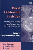 Cover of: MORAL LEADERSHIP IN ACTION by HEIDI VON WELTZIEN HOIVIK