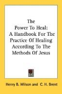 Cover of: The Power To Heal | Henry B. Wilson