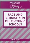 Cover of: Race and Ethnicity in Multi-Ethnic Schools | James Ryan