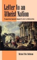 Cover of: Letter to an Atheist Nation: Presupositional Apologetics Responds To | Michael Allen Robinson