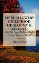 Cover of: My Shallowery Childhood of Gloomy  and  Darkness | Minnie Teal