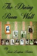 Cover of: The Dining Room Wall | Jessie, Loughran Butcher