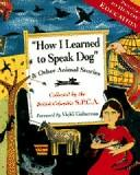 Cover of: How I Learned to Speak Dog by Collected by the Society for the Prevention of Cruelty to Animals