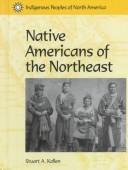 Cover of: Native Americans of the Northeast (Indigenous Peoples of North America) | Stuart A. Kallen
