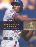Cover of: The History of the Montreal Expos (Baseball (Mankato, Minn.).) by Michael E. Goodman