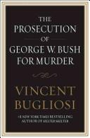Cover of: The Prosecution of George W. Bush for Murder by Vincent Bugliosi
