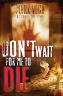 Cover of: Don't Wait For Me To Die | Mark Vega