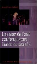 Cover of: La crise de l'art contemporain | Jean Pierre Béland