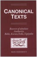 Cover of: Canonical Texts. Bearers of Absolute Authority. Bible, Koran, Veda, Tipiaka. A Phenomenological Study (Translated by Henry Jansen and Lucy Jansen-Hofland). (Currents of Encounter) | Rein Fernhout