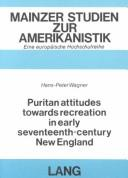 Cover of: Puritan Attitudes Toward Recreation in Early 17th Century, New England (Puritan Attitudes Towards Recreation in Early Seventeenth-Ce) by Hans-Peter Wagner