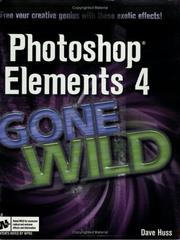 Cover of: Photoshop Elements 4 Gone Wild by Dave Huss, David Huss