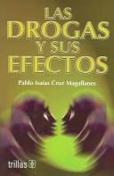 Cover of: La drogas y sus efectos by Pablo Isaias Cruz Magallanes
