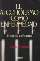 Cover of: El alcoholismo come emfermedad/Alcoholism, New Light on the Disease | John Wallace