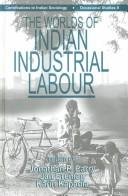 Cover of: The Worlds of Indian Industrial Labour by Jonathan P. Parry