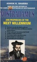Cover of: Nostradamus and Prophecies of the Next Millennium | A.K. Sharma
