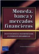 Cover of: Moneda, Banca y Mercados Financieros by Ernesto Ramírez Solano