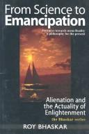 Cover of: From Science to Emancipation ; Alienation and the Actuality of Enlightenment by Roy Bhaskar