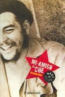 Cover of: Mi Amigo El Che / My Friend Che | Ricardo Rojo
