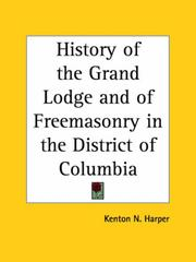 Cover of: History of the Grand Lodge and of Freemasonry in the District of Columbia | Kenton N. Harper