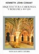 Cover of: Arquitectura Carolingia Y Romanica/ Carolingia and Roman Architecture (Manuales Arte Catedra) | Kenneth J. Conant