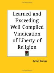 Cover of: Learned and Exceeding Well Compiled Vindication of Liberty of Religion | Junius Brutus