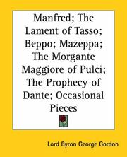 Cover of: Manfred; the Lament of Tasso; Beppo; Mazeppa; the Morgante Maggiore of Pulci; the Prophecy of Dante; Occasional Pieces | Lord George Gordon Byron