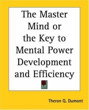 Cover of: The Master Mind Or The Key To Mental Power Development And Efficiency by Theron Q. Dumont