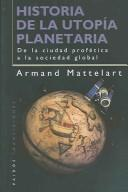 Cover of: Historia De La Utopia Planetaria / History of the Planetary Utopia by Armand Mattelart